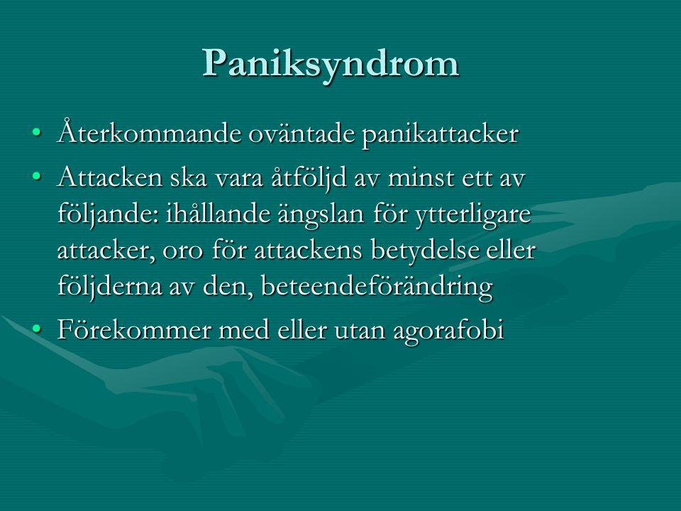 Paniksyndrom •Återkommande oväntade panikattacker •Attacken ska vara åtföljd av minst ett av följande: ihållande ängslan för ytterligare attacker, oro för attackens betydelse eller följderna av den, beteendeförändring •Förekommer med eller utan agorafobi