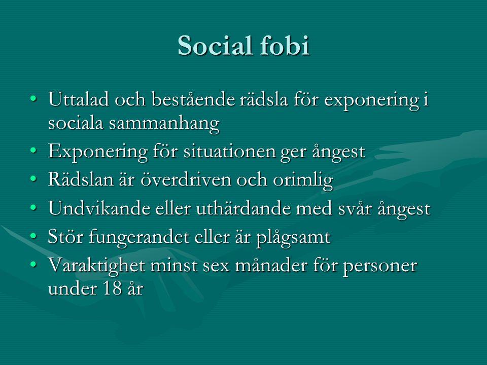 Social fobi •Uttalad och bestående rädsla för exponering i sociala sammanhang •Exponering för situationen ger ångest •Rädslan är överdriven och orimli