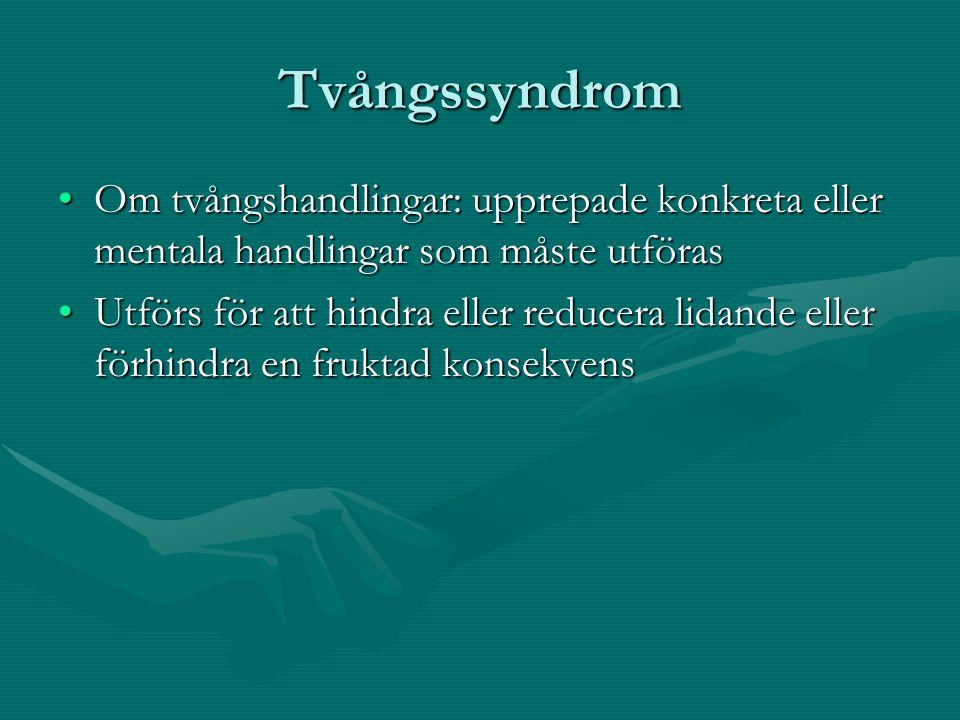 Tvångssyndrom •Om tvångshandlingar: upprepade konkreta eller mentala handlingar som måste utföras •Utförs för att hindra eller reducera lidande eller förhindra en fruktad konsekvens