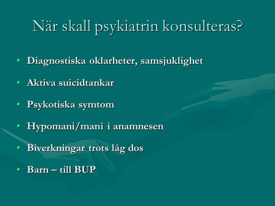 När skall psykiatrin konsulteras? •Diagnostiska oklarheter, samsjuklighet •Aktiva suicidtankar •Psykotiska symtom •Hypomani/mani i anamnesen •Biverkni