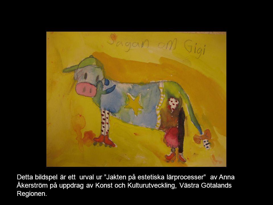 """Detta bildspel är ett urval ur """"Jakten på estetiska lärprocesser"""" av Anna Åkerström på uppdrag av Konst och Kulturutveckling, Västra Götalands Regione"""