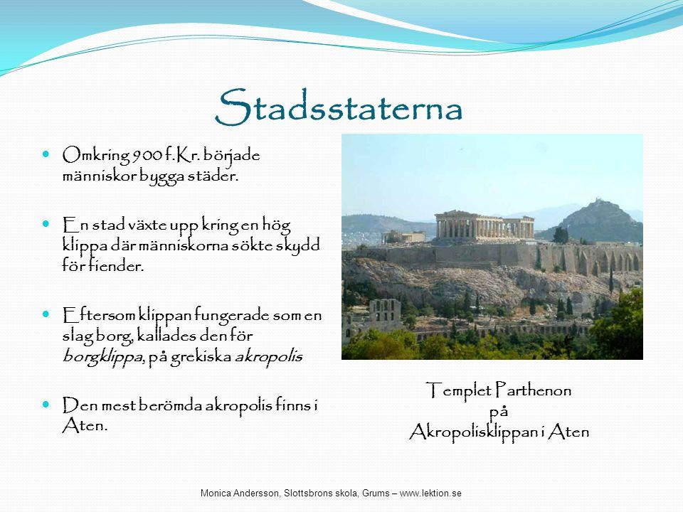 Stadsstaterna  Omkring 900 f.Kr. började människor bygga städer.  En stad växte upp kring en hög klippa där människorna sökte skydd för fiender.  E
