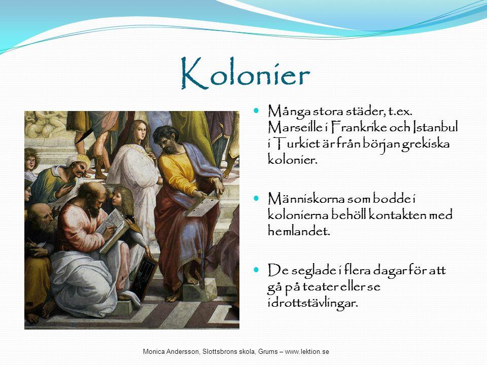 Kolonier  Många stora städer, t.ex. Marseille i Frankrike och Istanbul i Turkiet är från början grekiska kolonier.  Människorna som bodde i kolonier