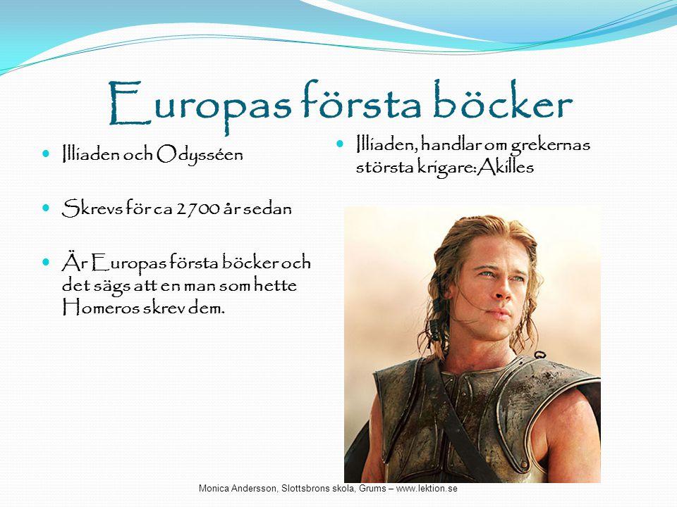 Europas första böcker  Illiaden och Odysséen  Skrevs för ca 2700 år sedan  Är Europas första böcker och det sägs att en man som hette Homeros skrev
