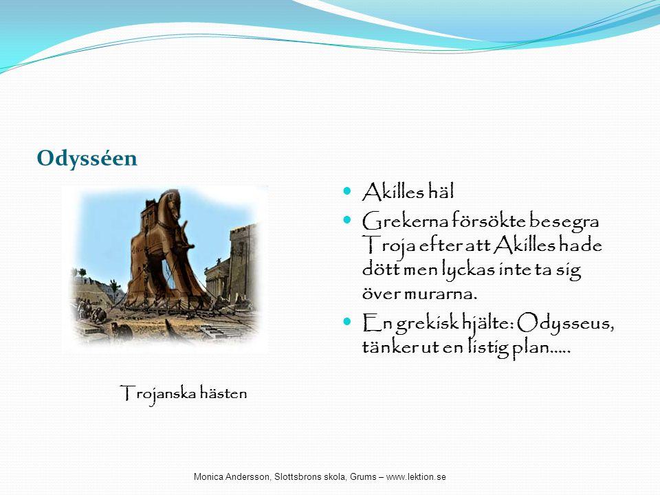 Odysséen  Akilles häl  Grekerna försökte besegra Troja efter att Akilles hade dött men lyckas inte ta sig över murarna.  En grekisk hjälte: Odysseu