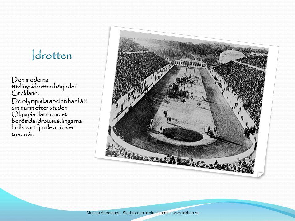 Idrotten Den moderna tävlingsidrotten började i Grekland. De olympiska spelen har fått sin namn efter staden Olympia där de mest berömda idrottstävlin