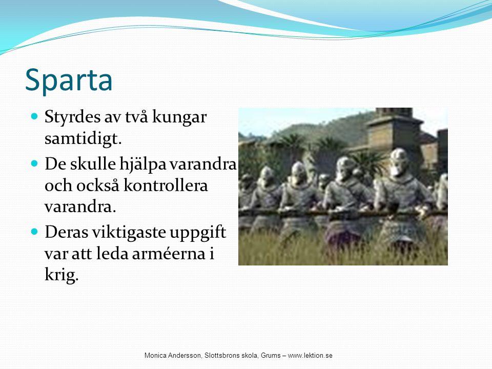 Sparta  Styrdes av två kungar samtidigt.  De skulle hjälpa varandra och också kontrollera varandra.  Deras viktigaste uppgift var att leda arméerna