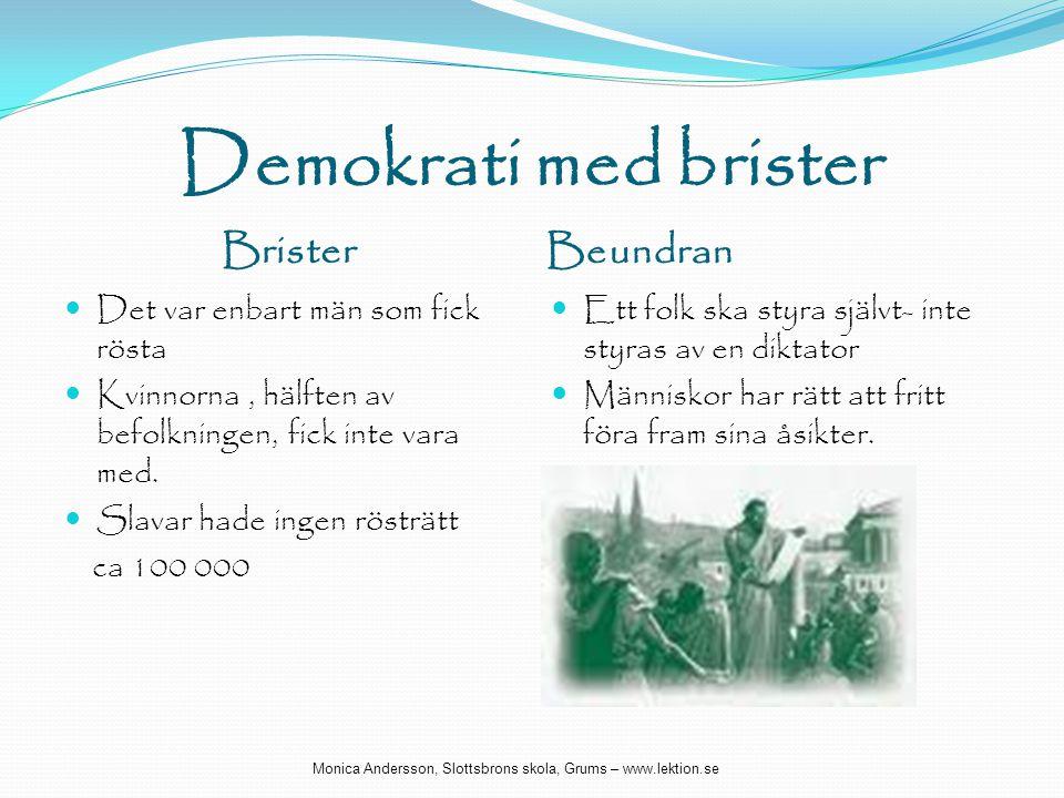 Demokrati med brister Brister Beundran  Det var enbart män som fick rösta  Kvinnorna, hälften av befolkningen, fick inte vara med.  Slavar hade ing