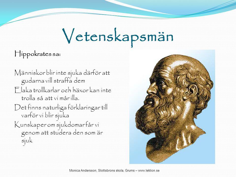 Vetenskapsmän Hippokrates sa: Människor blir inte sjuka därför att gudarna vill straffa dem Elaka trollkarlar och häxor kan inte trolla så att vi mår