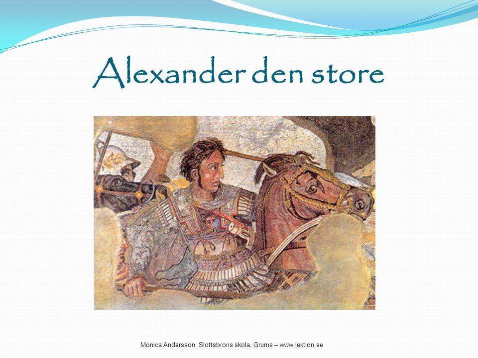 Alexander den store Monica Andersson, Slottsbrons skola, Grums – www.lektion.se