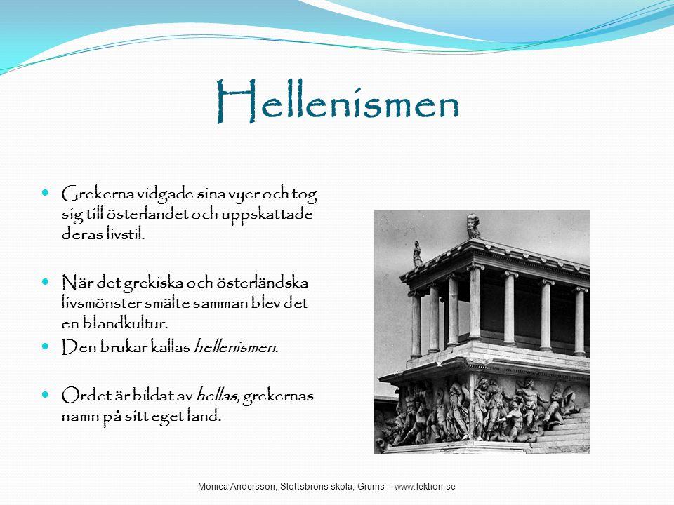 Hellenismen  Grekerna vidgade sina vyer och tog sig till österlandet och uppskattade deras livstil.  När det grekiska och österländska livsmönster s