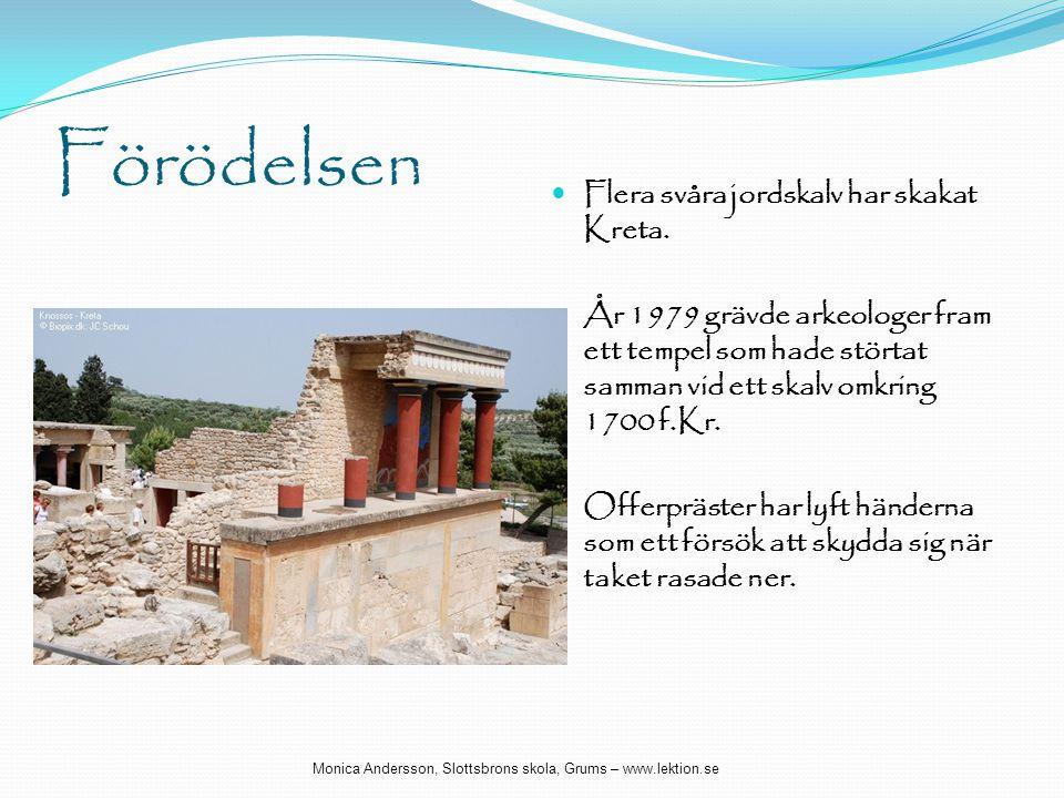 Förödelsen  Flera svåra jordskalv har skakat Kreta.  År 1979 grävde arkeologer fram ett tempel som hade störtat samman vid ett skalv omkring 1700 f.
