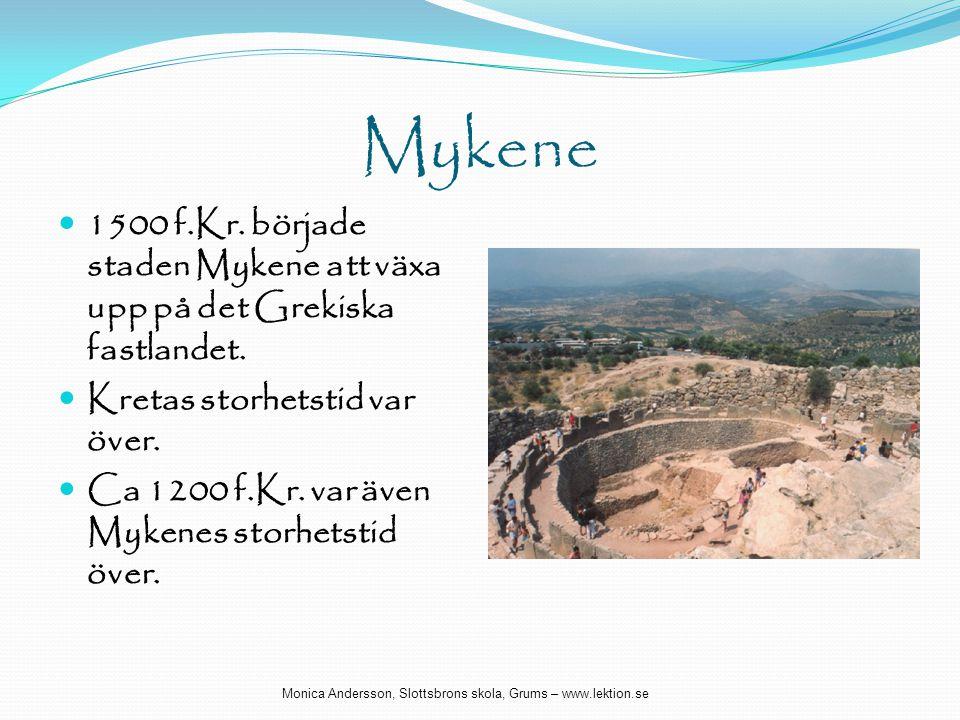 Mykene  1500 f.Kr. började staden Mykene att växa upp på det Grekiska fastlandet.  Kretas storhetstid var över.  Ca 1200 f.Kr. var även Mykenes sto