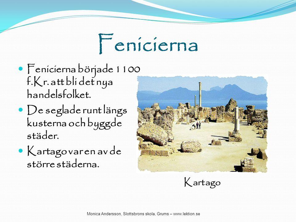 Fenicierna  Fenicierna började 1100 f.Kr. att bli det nya handelsfolket.  De seglade runt längs kusterna och byggde städer.  Kartago var en av de s