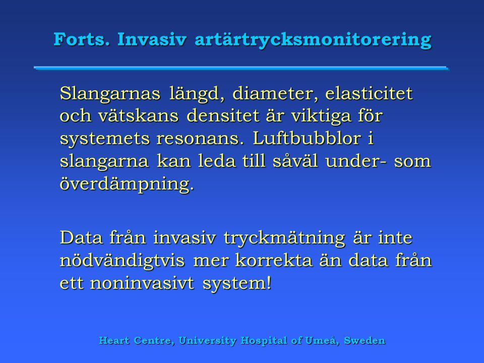 Heart Centre, University Hospital of Umeå, Sweden Forts. Invasiv artärtrycksmonitorering Slangarnas längd, diameter, elasticitet och vätskans densitet