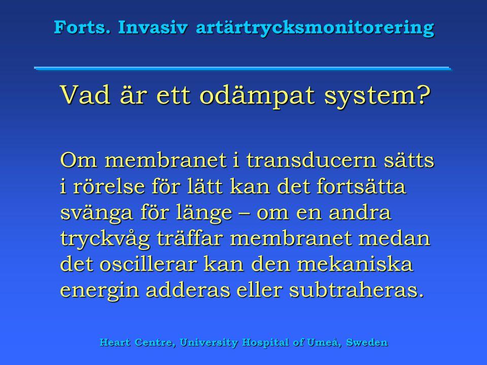 Heart Centre, University Hospital of Umeå, Sweden Forts. Invasiv artärtrycksmonitorering Vad är ett odämpat system? Om membranet i transducern sätts i