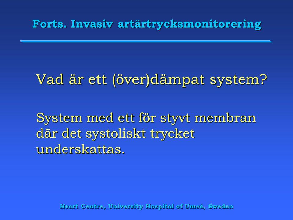 Heart Centre, University Hospital of Umeå, Sweden Forts. Invasiv artärtrycksmonitorering Vad är ett (över)dämpat system? System med ett för styvt memb