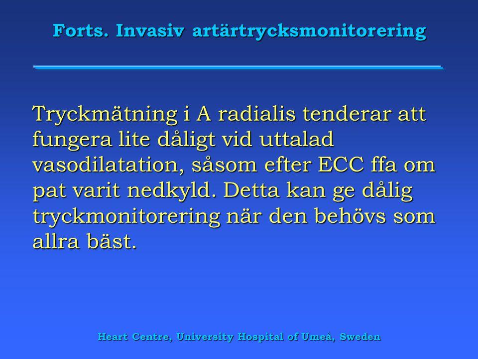 Forts. Invasiv artärtrycksmonitorering Tryckmätning i A radialis tenderar att fungera lite dåligt vid uttalad vasodilatation, såsom efter ECC ffa om p