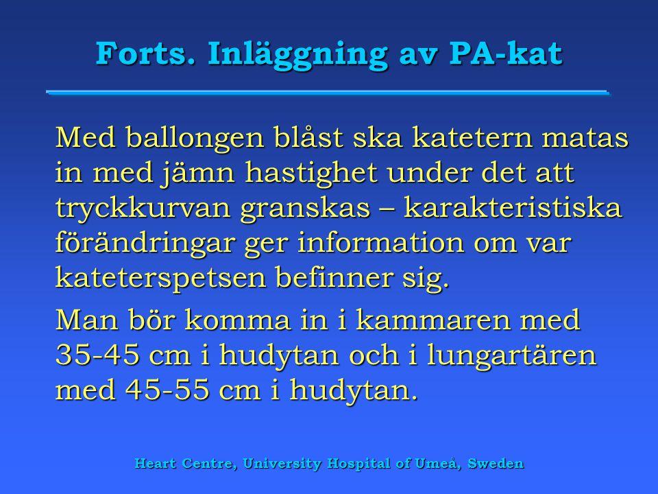 Heart Centre, University Hospital of Umeå, Sweden Forts. Inläggning av PA-kat Med ballongen blåst ska katetern matas in med jämn hastighet under det a