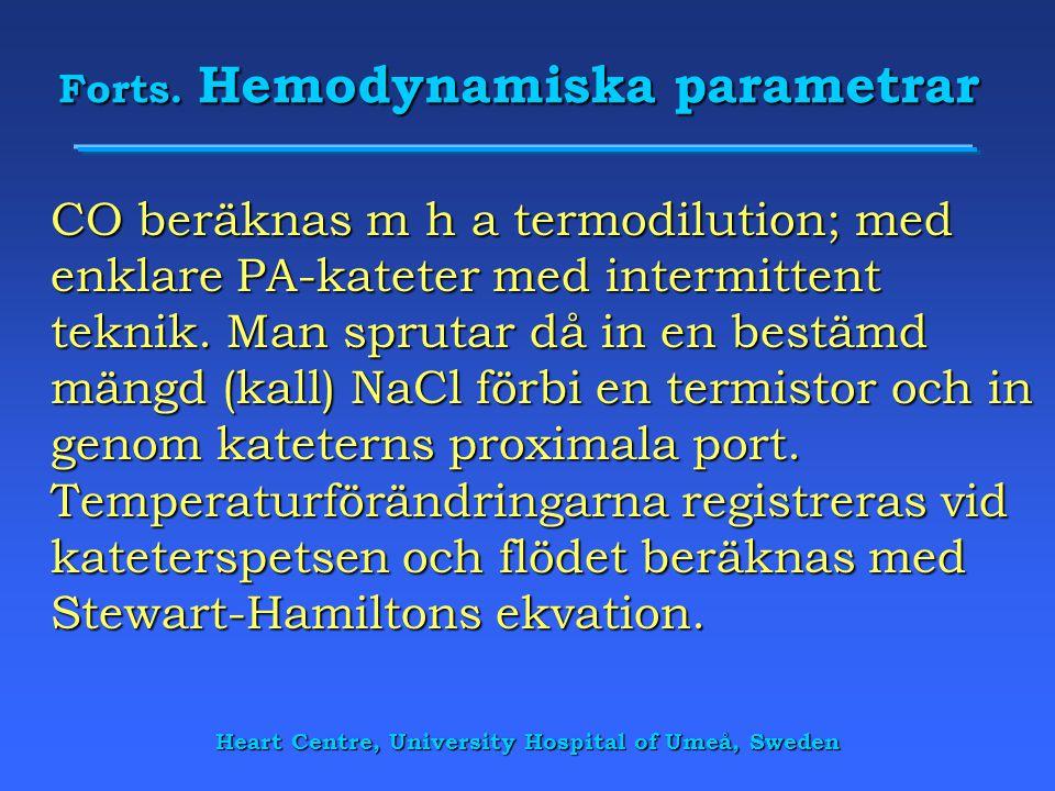 Forts. Hemodynamiska parametrar CO beräknas m h a termodilution; med enklare PA-kateter med intermittent teknik. Man sprutar då in en bestämd mängd (k