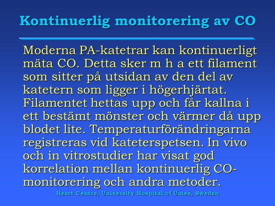 Heart Centre, University Hospital of Umeå, Sweden Kontinuerlig monitorering av CO Moderna PA-katetrar kan kontinuerligt mäta CO. Detta sker m h a ett