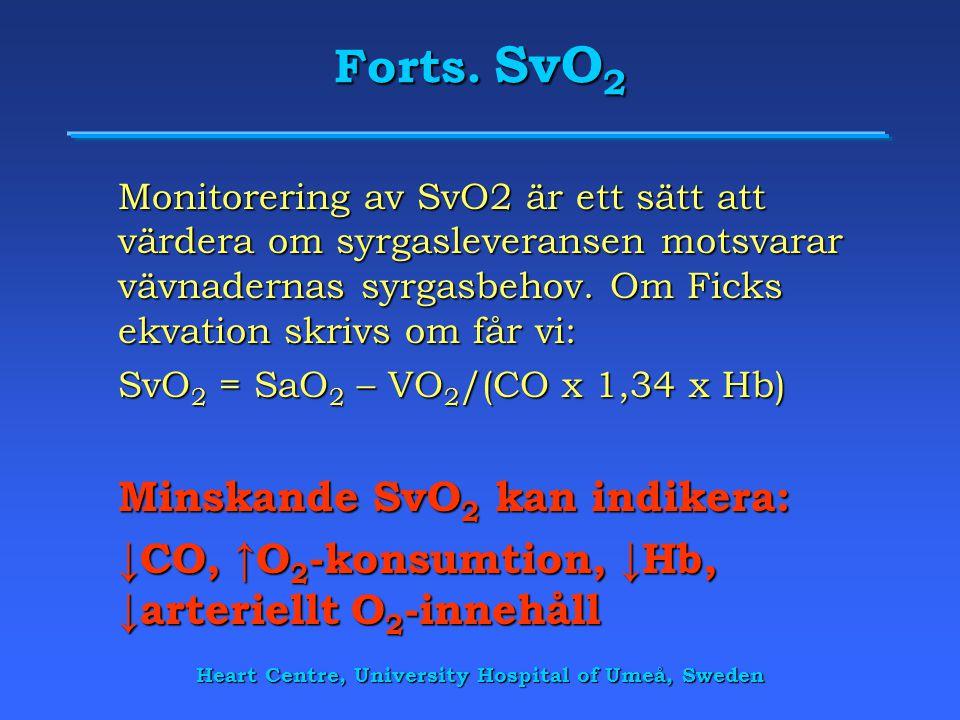 Forts. SvO 2 Monitorering av SvO2 är ett sätt att värdera om syrgasleveransen motsvarar vävnadernas syrgasbehov. Om Ficks ekvation skrivs om får vi: S