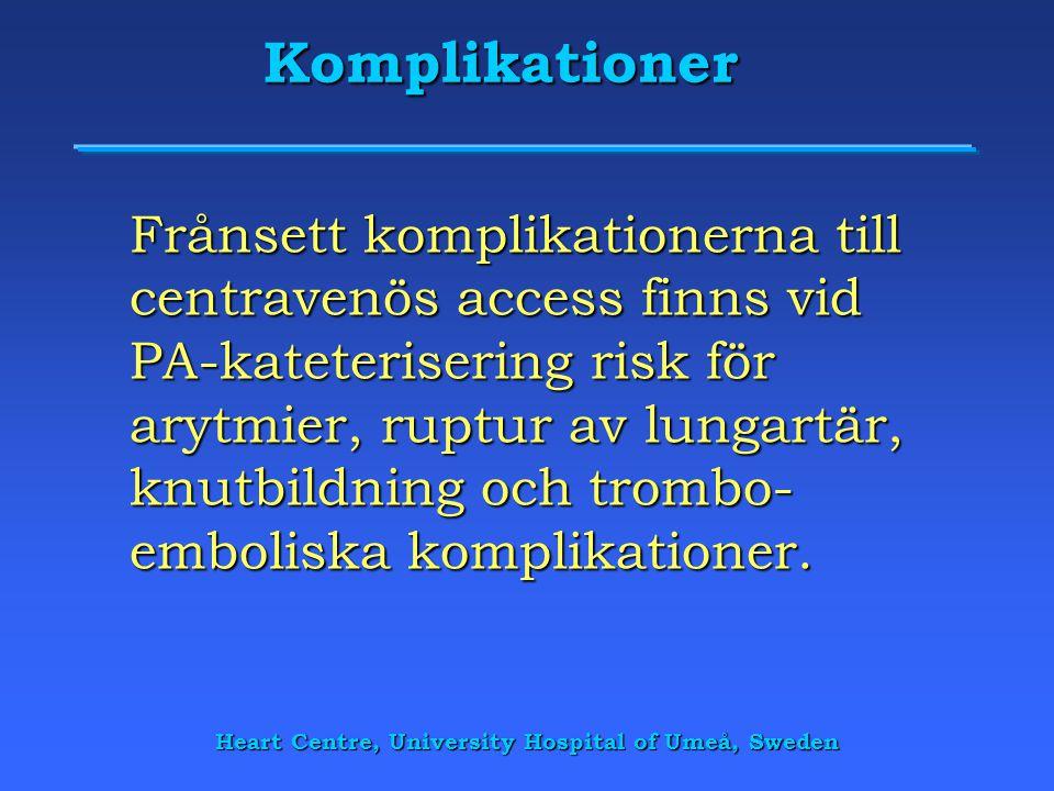 Heart Centre, University Hospital of Umeå, Sweden Komplikationer Frånsett komplikationerna till centravenös access finns vid PA-kateterisering risk fö