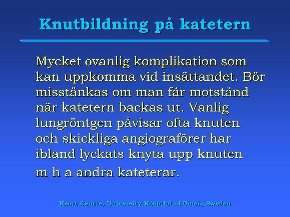 Heart Centre, University Hospital of Umeå, Sweden Knutbildning på katetern Mycket ovanlig komplikation som kan uppkomma vid insättandet. Bör misstänka
