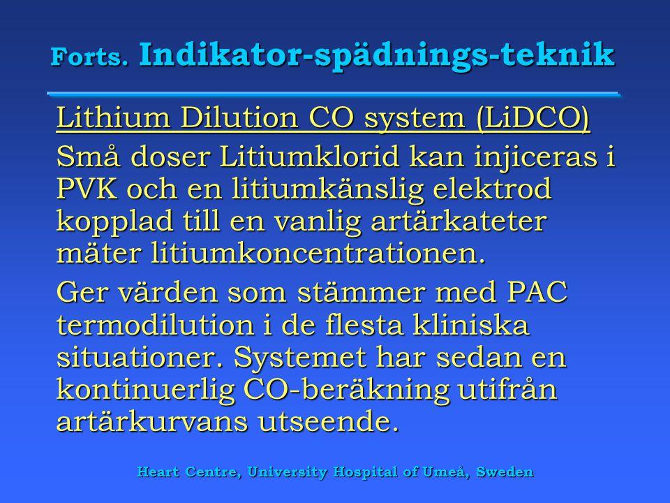Heart Centre, University Hospital of Umeå, Sweden Forts. Indikator-spädnings-teknik Lithium Dilution CO system (LiDCO) Små doser Litiumklorid kan inji