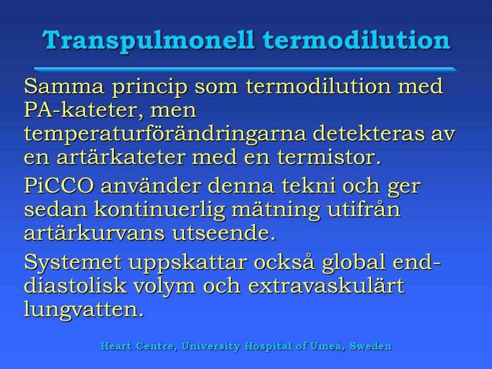 Heart Centre, University Hospital of Umeå, Sweden Transpulmonell termodilution Samma princip som termodilution med PA-kateter, men temperaturförändrin
