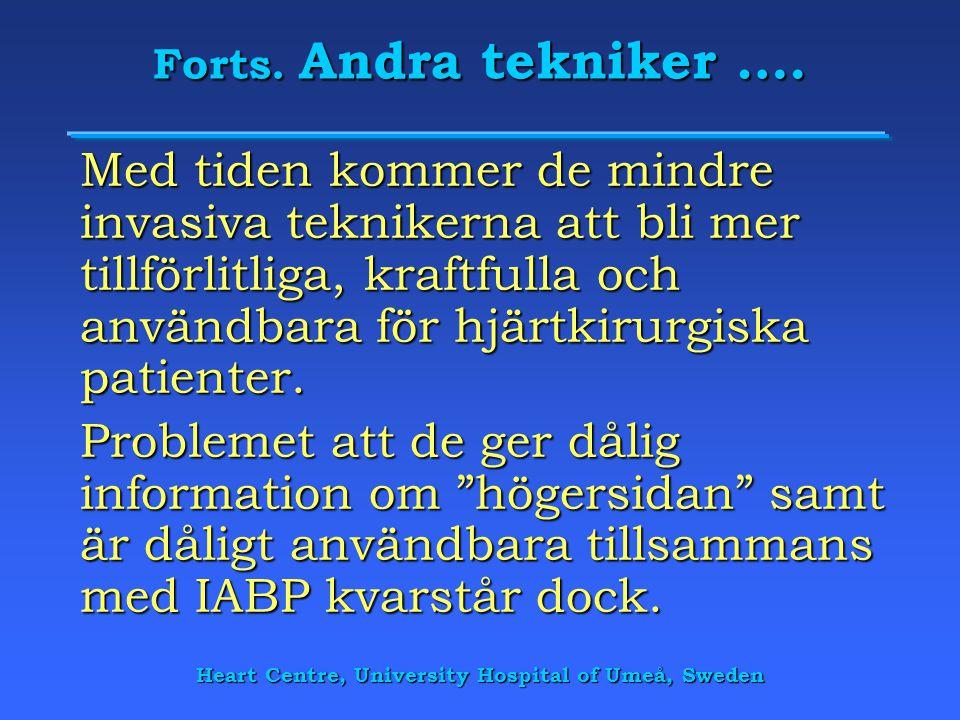 Heart Centre, University Hospital of Umeå, Sweden Forts. Andra tekniker …. Med tiden kommer de mindre invasiva teknikerna att bli mer tillförlitliga,
