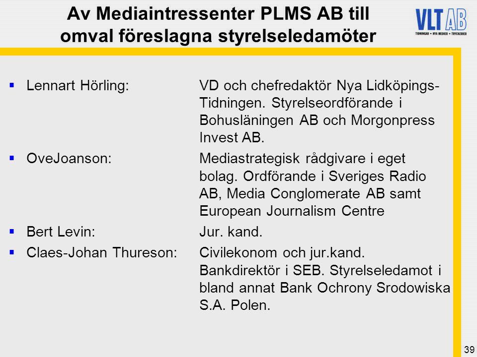 39 Av Mediaintressenter PLMS AB till omval föreslagna styrelseledamöter  Lennart Hörling: VD och chefredaktör Nya Lidköpings- Tidningen. Styrelseordf