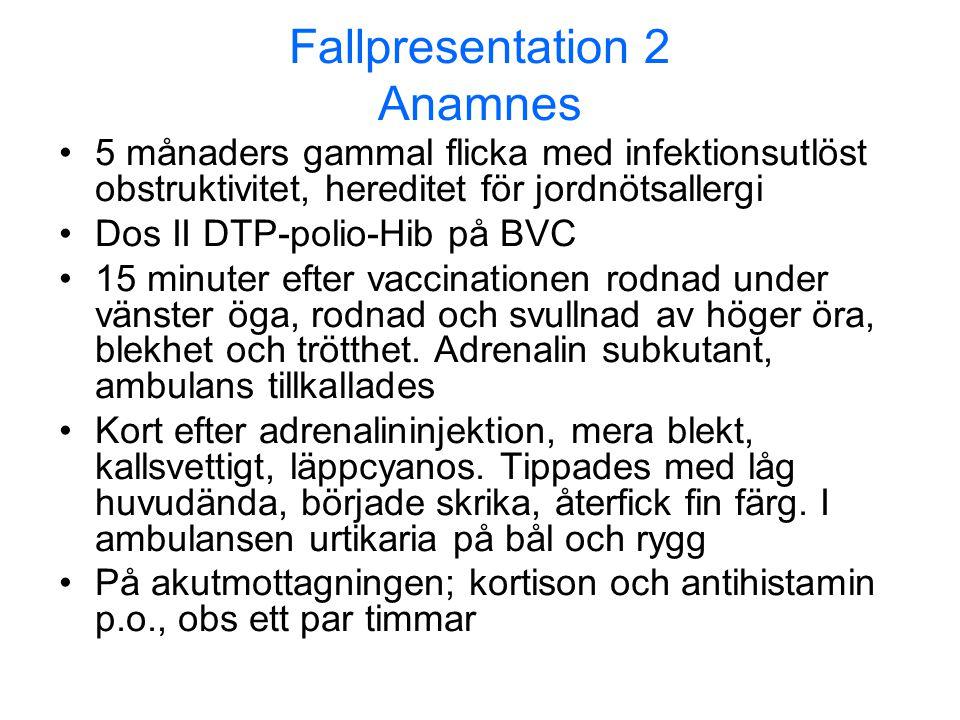Fallpresentation 2 Anamnes •5 månaders gammal flicka med infektionsutlöst obstruktivitet, hereditet för jordnötsallergi •Dos II DTP-polio-Hib på BVC •