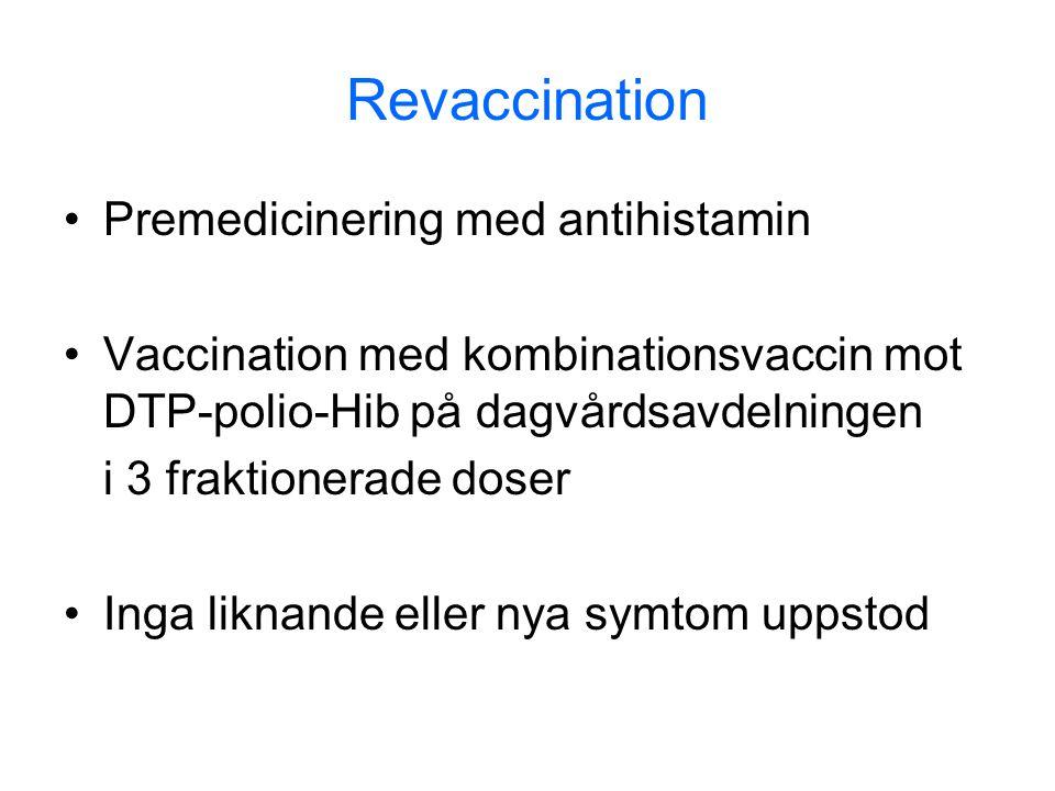 Revaccination •Premedicinering med antihistamin •Vaccination med kombinationsvaccin mot DTP-polio-Hib på dagvårdsavdelningen i 3 fraktionerade doser •