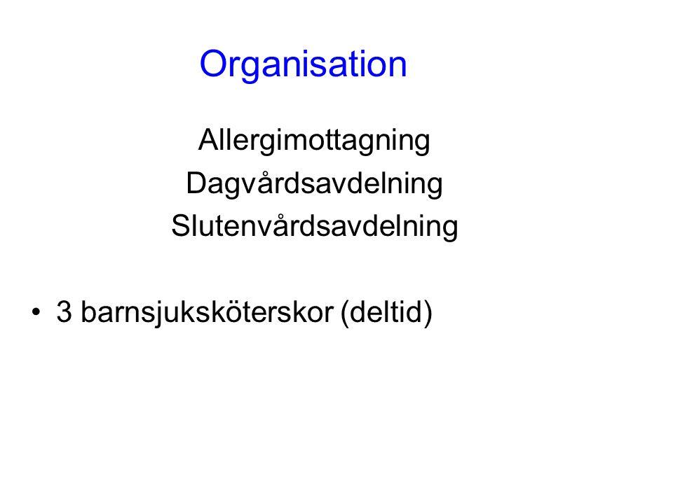 Organisation Allergimottagning Dagvårdsavdelning Slutenvårdsavdelning •3 barnsjuksköterskor (deltid)