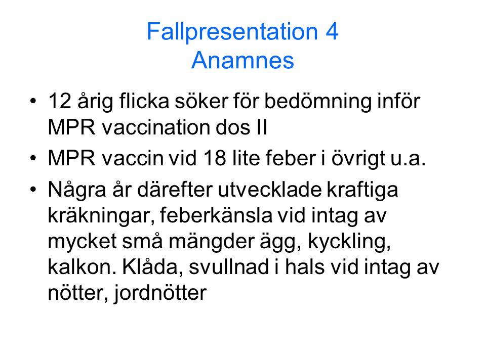 Fallpresentation 4 Anamnes •12 årig flicka söker för bedömning inför MPR vaccination dos II •MPR vaccin vid 18 lite feber i övrigt u.a. •Några år däre