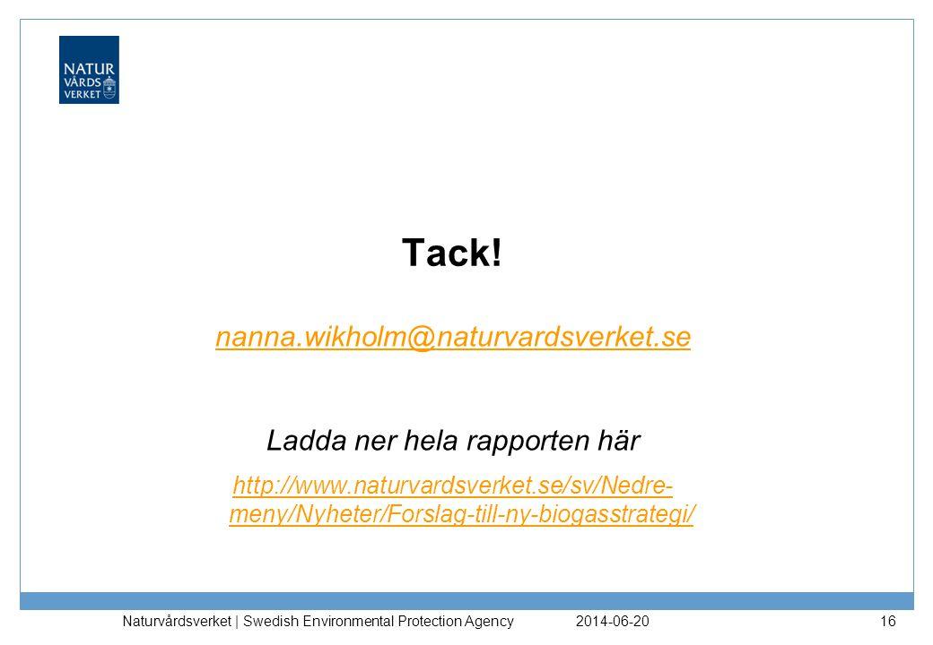 2014-06-20 Naturvårdsverket | Swedish Environmental Protection Agency 16 Tack! nanna.wikholm@naturvardsverket.se Ladda ner hela rapporten här http://w