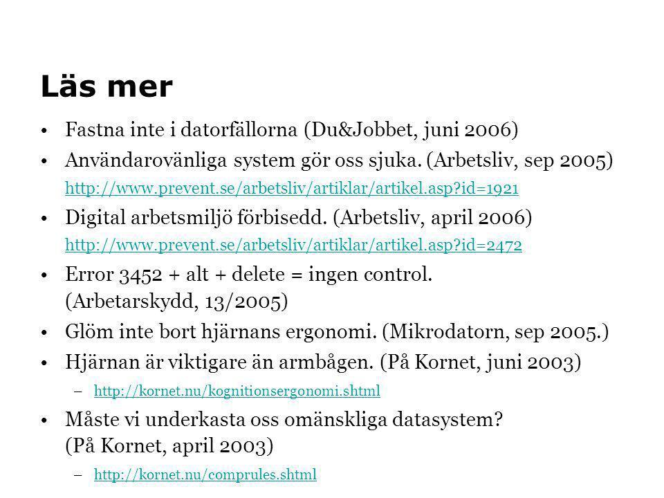 Läs mer •Fastna inte i datorfällorna (Du&Jobbet, juni 2006) •Användarovänliga system gör oss sjuka. (Arbetsliv, sep 2005) http://www.prevent.se/arbets