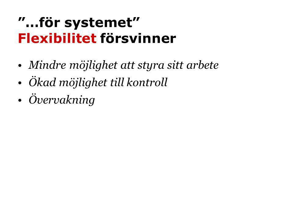 """""""…för systemet"""" Flexibilitet försvinner •Mindre möjlighet att styra sitt arbete •Ökad möjlighet till kontroll •Övervakning"""