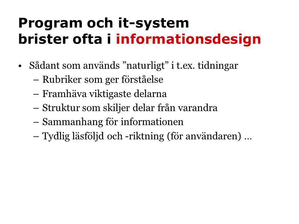 """Program och it-system brister ofta i informationsdesign •Sådant som används """"naturligt"""" i t.ex. tidningar –Rubriker som ger förståelse –Framhäva vikti"""