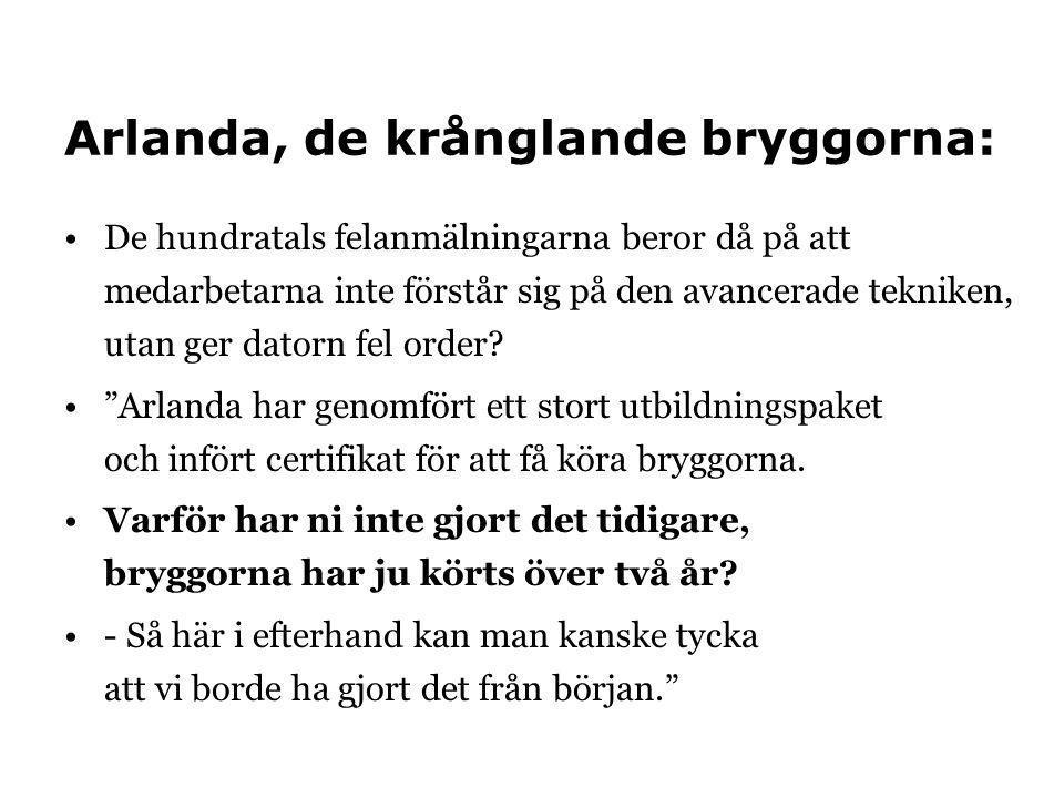 Arlanda, de krånglande bryggorna: •De hundratals felanmälningarna beror då på att medarbetarna inte förstår sig på den avancerade tekniken, utan ger d