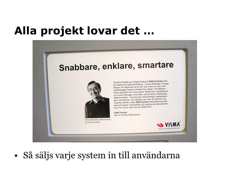 Alla projekt lovar det … •Så säljs varje system in till användarna