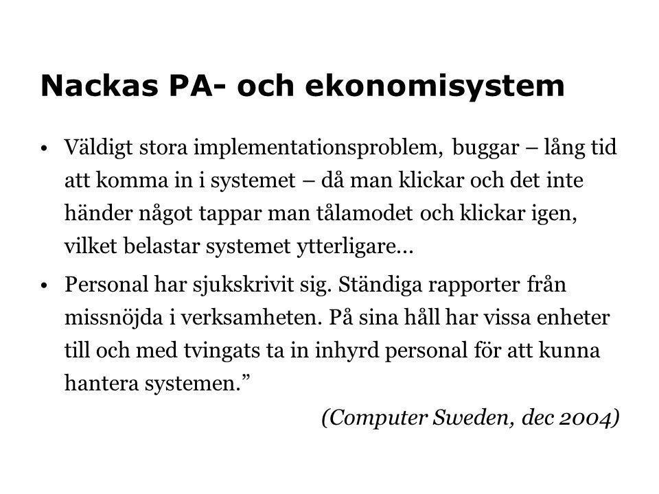 Nackas PA- och ekonomisystem •Väldigt stora implementationsproblem, buggar – lång tid att komma in i systemet – då man klickar och det inte händer någ