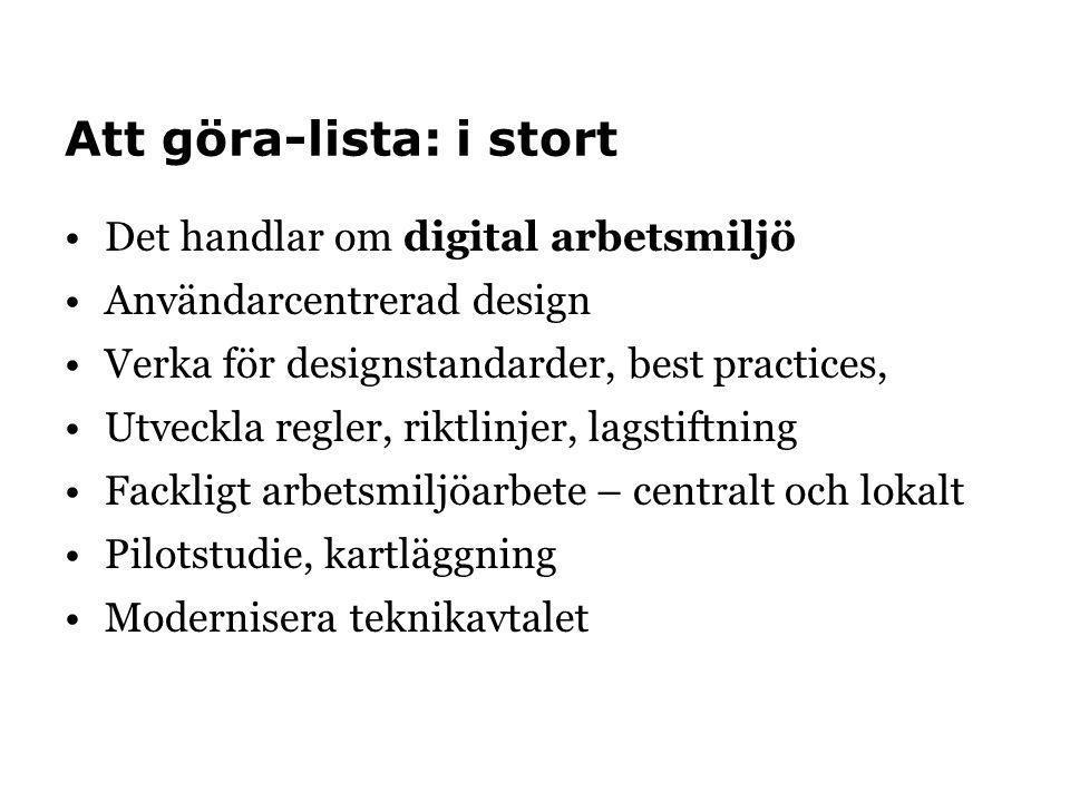 Att göra-lista: i stort •Det handlar om digital arbetsmiljö •Användarcentrerad design •Verka för designstandarder, best practices, •Utveckla regler, r