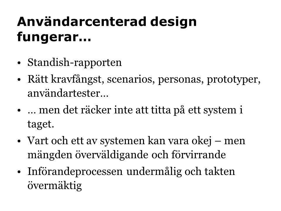 Användarcenterad design fungerar… •Standish-rapporten •Rätt kravfångst, scenarios, personas, prototyper, användartester… •… men det räcker inte att ti