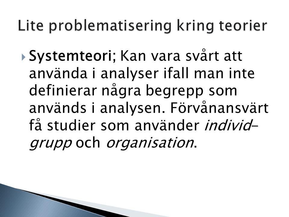  Systemteori; Kan vara svårt att använda i analyser ifall man inte definierar några begrepp som används i analysen. Förvånansvärt få studier som anvä