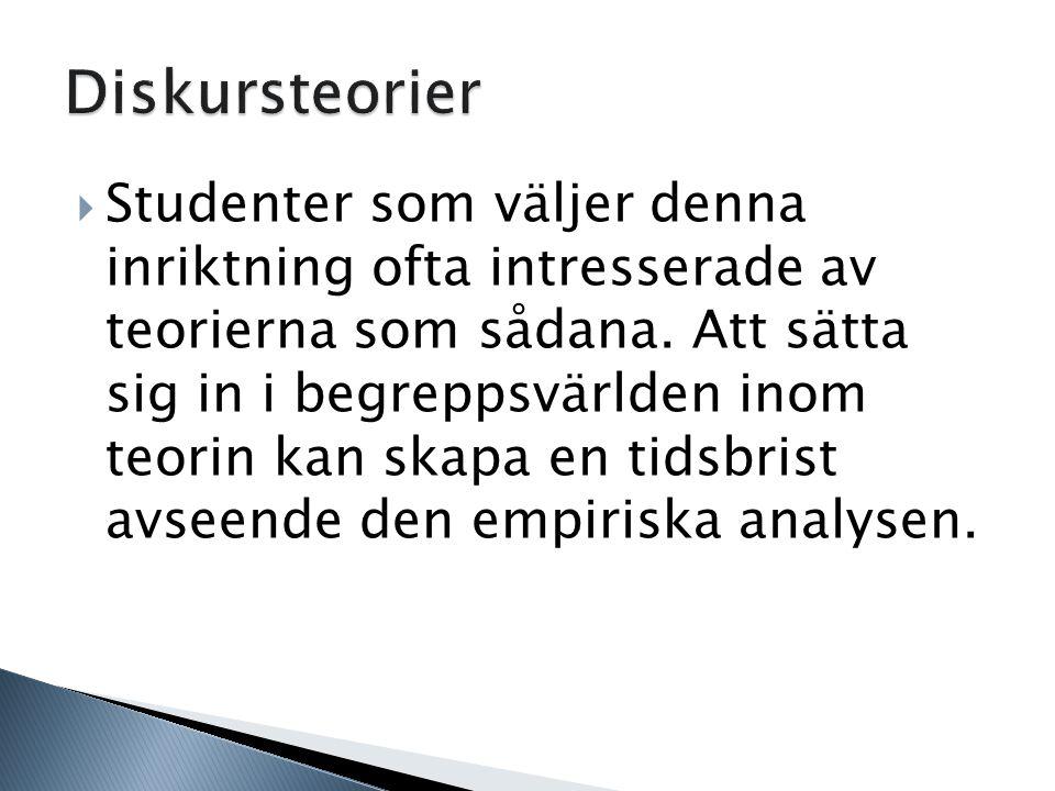  Studenter som väljer denna inriktning ofta intresserade av teorierna som sådana. Att sätta sig in i begreppsvärlden inom teorin kan skapa en tidsbri