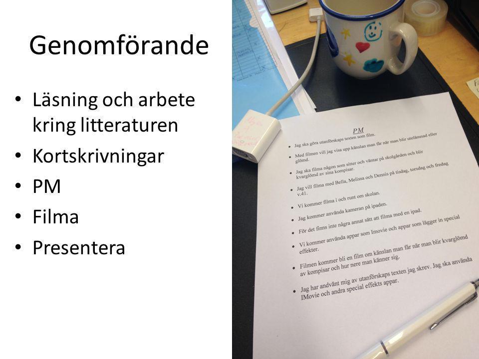 Genomförande • Läsning och arbete kring litteraturen • Kortskrivningar • PM • Filma • Presentera
