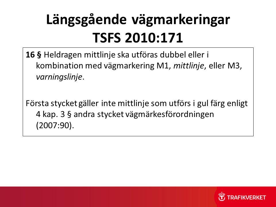Längsgående vägmarkeringar TSFS 2010:171 16 § Heldragen mittlinje ska utföras dubbel eller i kombination med vägmarkering M1, mittlinje, eller M3, var