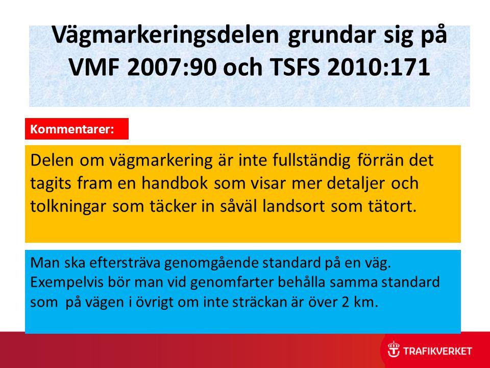 Vägmarkeringsdelen grundar sig på VMF 2007:90 och TSFS 2010:171 Delen om vägmarkering är inte fullständig förrän det tagits fram en handbok som visar